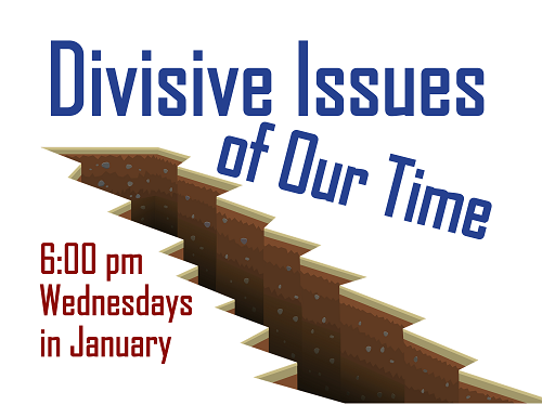 Divisive Issues of our Time: Wednesdays at 6:00 pm in January Wednesdays