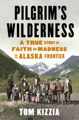 Image of book Pilgrim's Wilderness by Tom Kizzia
